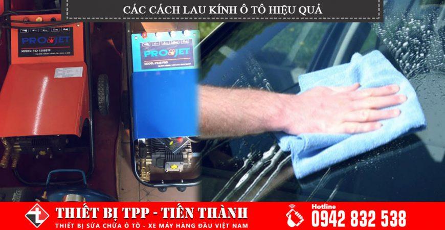 các cách lau kính ô tô hiệu quả, lau kính sử dụng máy rửa xe, máy rửa xe p22 kết hợp dung dịch để lau kính ô tô hiệu quả